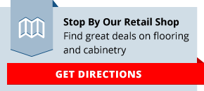 Stop By Our Retail Shop | Find great deals on flooring and cabinetry - Get Directions